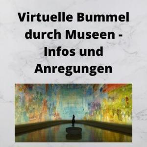 Virtuelle Bummel durch Museen - Infos und Anregungen