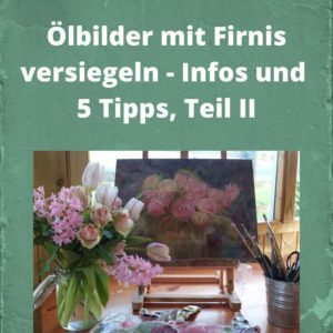 Ölbilder mit Firnis versiegeln - Infos und 5 Tipps, Teil II