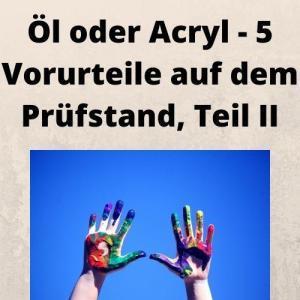 Öl oder Acryl - 5 Vorurteile auf dem Prüfstand, Teil II