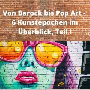 Von Barock bis Pop Art - 6 Kunstepochen im Überblick, Teil I