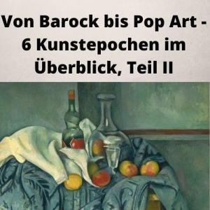 Von Barock bis Pop Art - 6 Kunstepochen im Überblick, Teil II