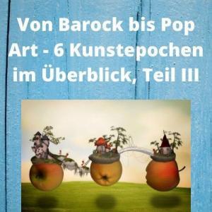 Von Barock bis Pop Art - 6 Kunstepochen im Überblick, Teil III